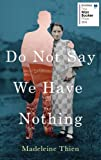 img - for Do Not Say We Have Nothing book / textbook / text book