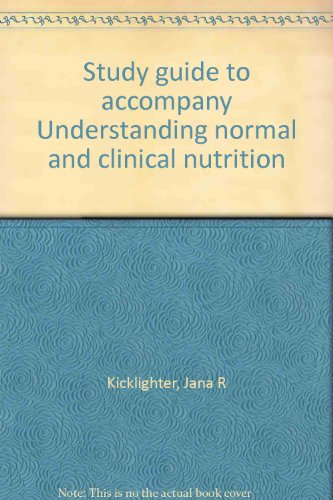 Study guide to accompany Understanding normal and clinical nutrition