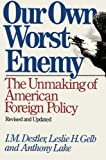 img - for Our Own Worst Enemy: The Unmaking of American Foreign Policy book / textbook / text book