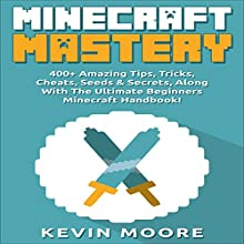 Minecraft: 400+ Amazing Tips, Tricks, Cheats, Seeds & Secrets, Along with the Ultimate Beginners Minecraft Handbook! Audiobook by Kevin Moore Narrated by Dave Wright