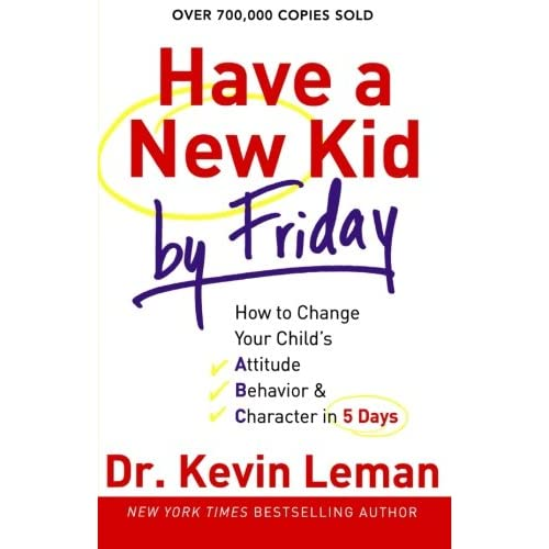 Have-a-New-Kid-by-Friday-How-to-Change-Your-Childs-Attitude-Behavior-Charac