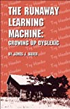 Runaway Learning Machine: Growing Up Dyslexic