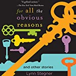 For All the Obvious Reasons: And Other Stories   Lynn Stegner