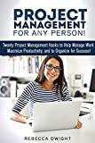 Project Management for Any Person!: Twenty Project Management Hacks to Help Manage Work, Maximize Productivity, and Organize for Success! (Productivity & Time Management) (English Edition)
