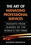 img - for The Art of Managing Professional Services: Insights from Leaders of the World's Top Firms (paperback) by Broderick, Maureen 1st (first) Edition [Paperback(2012/10/1)] book / textbook / text book