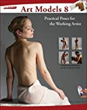 Art Models 8: Practical Poses for the Working Artist