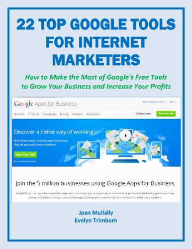 22 Top Google Tools For Internet Marketers: How To Make The Most Of Google'S Free Tools To Grow Your Business And Increase Your Profits (Marketing Matters Book 17)