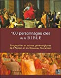 echange, troc Robin Nettlehorst - 100 Personnages clés de la Bible : Biographies et arbres généalogiques de l'Ancien et du Nouveau Testament