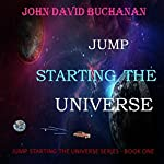Jump Starting the Universe | John David Buchanan