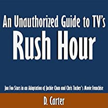 An Unauthorized Guide to TV's 'Rush Hour': Jon Foo Stars in an Adaptation of Jackie Chan and Chris Tucker's Movie Franchise (       UNABRIDGED) by D. Carter Narrated by Mark Stahr