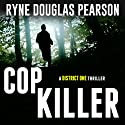 Cop Killer: A District One Thriller (       UNABRIDGED) by Ryne Douglas Pearson Narrated by Charles Hinckley
