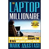 The Laptop Millionaire: How Anyone Can Escape the 9 to 5 and Make Money Onlineby Mark Anastasi
