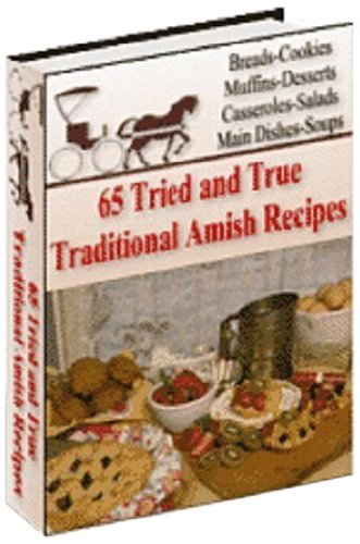 65 Traditional Amish Recipes: Amish Friendship Bread, Muffins & Pastry