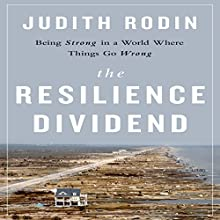 The Resilience Dividend: Being Strong in a World Where Things Go Wrong (       UNABRIDGED) by Judith Rodin Narrated by Cyndee Maxwell