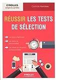 Réussir les tests de sélection : Tests d'intelligence, d'aptitude, de personnalité, mises en situation professionnelle...