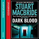Dark Blood (       UNABRIDGED) by Stuart MacBride Narrated by Stuart MacBride