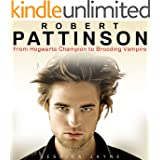 Robert Pattinson: From Hogwarts Champion to Brooding Vampire (The Incredible Hunks Book 4)