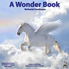A Wonder Book: Greek Mythology Come Alive (       UNABRIDGED) by Nathaniel Hawthorne Narrated by Bobbie Frohman