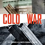 A Brief History of the Cold War | Lee Edwards,Elizabeth Edwards Spalding