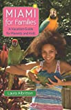 Miami for Families: A Vacation Guide for Parents and Kids (Florida Quincentennial Book)