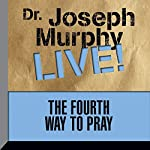 The Fourth Way to Pray: Dr. Joseph Murphy LIVE! | Dr. Joseph Murphy