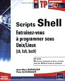 echange, troc Jean-Marc Baranger, Théo Schomaker - Scripts Shell : Entraînez-vous à programmer sous Unix/Linux (sh, ksh, bash)