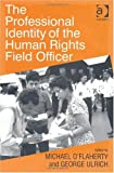The Professional Identity of the Human Rights Field Officer (0754676498) by Michael O'Flaherty