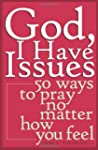 God, I Have Issues: 50 Ways to Pray N...