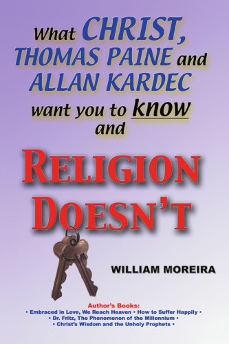 Was Christus, Thomas Paine und Allan Kardec Want You to Know und Religion Doesn ' t