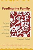 img - for Feeding the Family: The Social Organization of Caring as Gendered Work (Women in Culture & Society) (Paperback) - Common book / textbook / text book