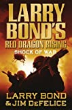 img - for Larry Bond's Red Dragon Rising: Shock of War   [LARRY BONDS RED DRAGON RISING] [Hardcover] book / textbook / text book