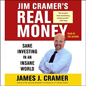 Jim Cramer's Real Money: Sane Investing in an Insane World | [James J. Cramer]