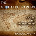 The Globalist Papers (       UNABRIDGED) by Samuel Avery Narrated by Andrew Mulcare