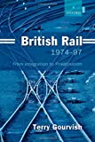 British Rail 1974-97: From Integration to Privatisation (0199250057) by Gourvish, Terry