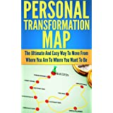Personal Transformation Map: The Ultimate And Easy Way To Move From Where You Are To Where You Want To Be (See Awesome In The Mirror, Transformation, Guide, Personal Development)