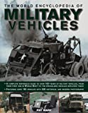 The World Encyclopedia of Military Vehicles: A complete reference guide to over 100 years of military vehicles, from their first use in World War I to the specialized vehicles deployed today (0754820521) by Ware, Pat
