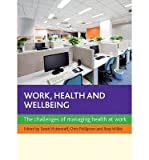 img - for [ WORK, HEALTH AND WELLBEING: THE CHALLENGES OF MANAGING HEALTH AT WORK ] By Vickerstaff, Sarah ( Author) 2013 [ Paperback ] book / textbook / text book