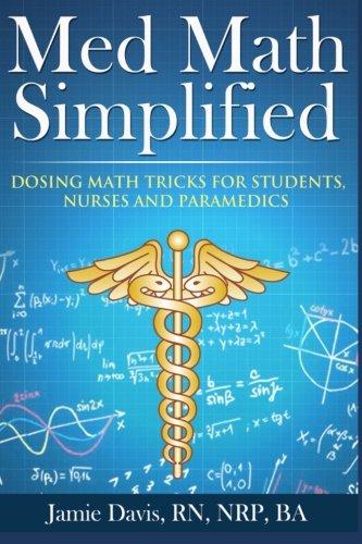 Med Math Simplified: Dosing Math Tricks for Students, Nurses, and Paramedics