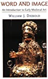 img - for By William J. Diebold Word And Image: The Art Of The Early Middle Ages, 600-1050 (Icon Editions) book / textbook / text book