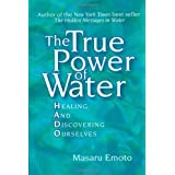 The True Power of Water: Healing and Discovering Ourselves ~ Masaru Emoto