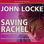 Saving Rachel (       UNABRIDGED) by John Locke Narrated by Adam Grupper, Rich Orlow