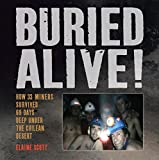 img - for Buried Alive!: How 33 Miners Survived 69 Days Deep Under the Chilean Desert book / textbook / text book