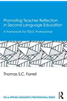 Promoting Teacher Reflection in Second Language Education: A Framework for TESOL Professionals (ESL & Applied Linguistics Professional Series)