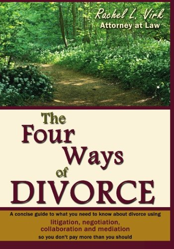 The Four Ways of Divorce: A Concise Guide to What You Need to Know About Divorce Using Litigation, Negotiation, Collaboration and Mediation