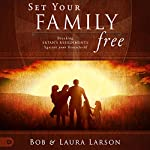 Set Your Family Free: Breaking Satan's Assignments Against Your Household | Bob Larson,Laura Larson