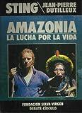 Amazonia: La Lucha Por La Vida (Spanish Edition) (8422628139) by Sting