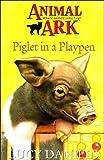 PIGLET IN A PLAYPEN: ( ANIMAL ARK) (0340619309) by LUCY DANIELS