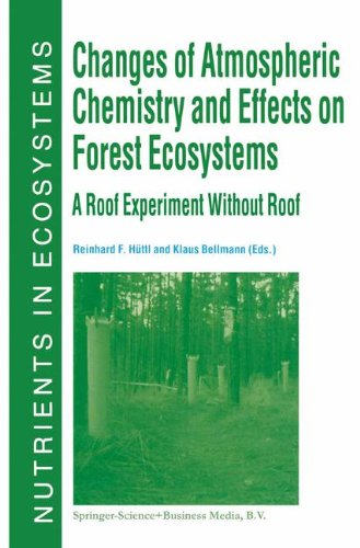 Changes Of Atmospheric Chemistry And Effects On Forest Ecosystems: A Roof Experiment Without A Roof (Nutrients In Ecosystems)
