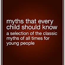 Myths That Every Child Should Know: A Selection of the Classic Myths of All Times for Young People (       UNABRIDGED) by Hamilton Wright Mabie (editor) Narrated by Suehyla El Attar