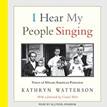 I Hear My People Singing: Voices of African American Princeton Audiobook by Kathryn Watterson, Cornel West Narrated by Allyson Johnson